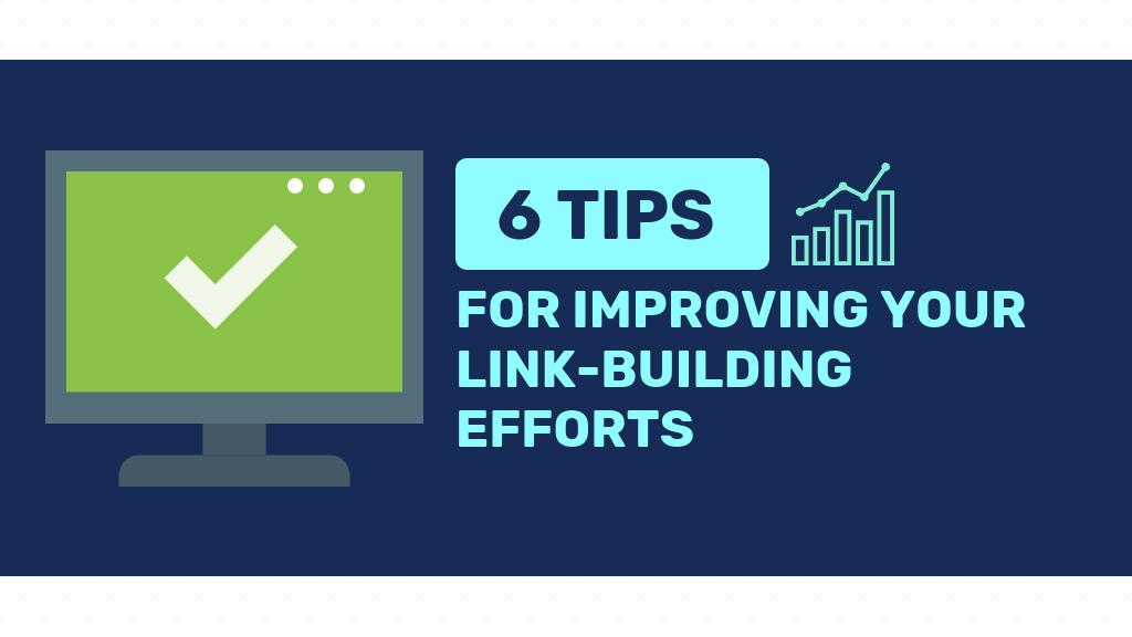 6 Tips for Improving Your SEO Link Building Efforts